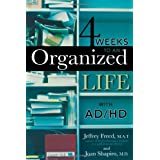 4 Weeks To An Organized Life With AD/HD ~ Jeffrey Freed