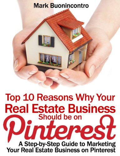 Top 10 Reasons Why Your Real Estate Business Should be on Pinterest