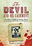 The Devil and Mr Casement: One Man's Struggle for Human Rights in South America's Heart of Darkness