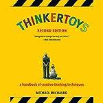 Thinkertoys: A Handbook of Creative-Thinking Techniques | Michael Michalko