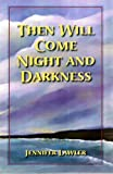 THEN WILL COME NIGHT AND DARKNESS: A NOVEL OF REDEMPTION