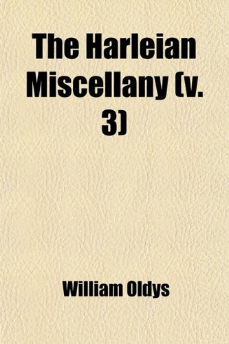 The Harleian Miscellany (Volume 3); Or, a Collection of Scarce, Curious, and Entertaining Pamphlets and Tracts, as Well in Manuscript as in Print, ... Political, and Critical Notes. Or,
