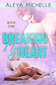 Breaking My Heart: Book 1 In My Heart Series by Aleya Michelle ebook deal