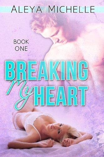 Breaking My Heart by Aleya Michelle ebook deal