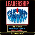 Leadership: The Top 100 Best Ways to Be a Great Leader (       UNABRIDGED) by Ace McCloud Narrated by Joshua Mackey