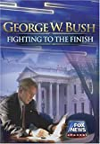 George W. Bush: Fighting to the Finish