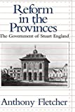 REFORM IN THE PROVINCES: The Government of Stuart England (0300036736) by Fletcher, Anthony