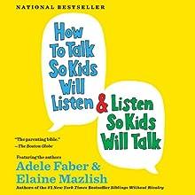 How to Talk So Kids Will Listen & Listen So Kids Will Talk (       UNABRIDGED) by Adele Faber, Elaine Mazlish Narrated by Susan Bennett