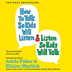 How to Talk So Kids Will Listen & Listen So Kids Will Talk (       UNABRIDGED) by Adele Faber, Elaine Mazlish Narrated by Susan Bennett