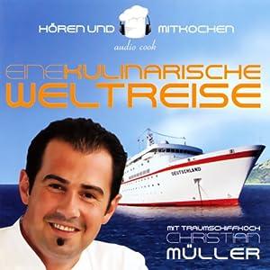 Traumschiffkoch Christian Müller. Eine kulinarische Weltreise Hörbuch