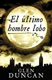 El ultimo hombre lobo / The Last Werewolf (Spanish Edition) (8439725760) by Duncan, Glen