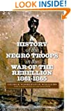 A History of the Negro Troops in the War of Rebellion, 1861-1865 (The North's Civil War (FUP))