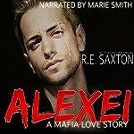 Alexei: A Mafia Love Story | R.E. Saxton,Kit Tunstall