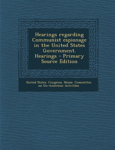 Hearings regarding Communist espionage in the United States Government. Hearings