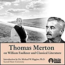 Thomas Merton on William Faulkner and Classical Literature Speech by Thomas Merton Narrated by Thomas Merton