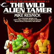 The Wild Alien Tamer: Tales of the Galactic Midway, Book 3 | Mike Resnick