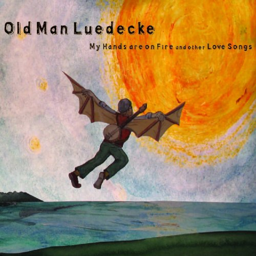 Old Man Luedecke - My Hands are on Fire and other Love Songs - Zortam Music