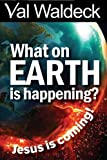 What On Earth Is Happening?: Jesus Is Coming (Signs of the Times) (Volume 1)