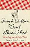 Cover of French Children Don't Throw Food by Pamela Druckerman 0385617615