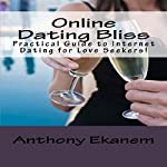 Online Dating Bliss: Practical Guide to Internet Dating for Love Seekers! | Anthony Ekanem