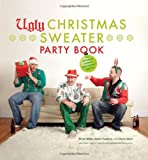The Ugly Christmas Sweater Party Book: The Definitive Guide to Getting Your Ugly on, Including 100 of the World