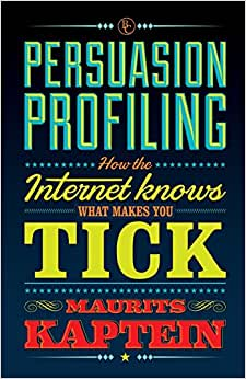 Persuasion Profiling: How The Internet Knows What Makes You Tick