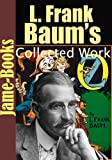 img - for L. Frank Baum's Collected Works: 48 Works With Over 1,000 Illustrations (The Wonderful Wizard of Oz, American Fairy Tales, The Sea Fairies, Sky Island, and More!) book / textbook / text book