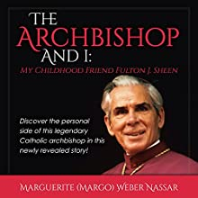The Archbishop and I: My Childhood Friend Fulton J. Sheen Audiobook by Marguerite Weber Nassar Narrated by Angie Hickman