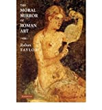 img - for [(The Moral Mirror of Roman Art)] [Author: Rabun Taylor] published on (May, 2008) book / textbook / text book