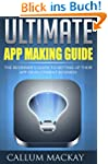 Ultimate App Making Guide: The Beginn...