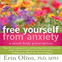 Free Yourself from Anxiety: A Mind-Body Prescription  by Erin Olivio Narrated by Erin Olivio