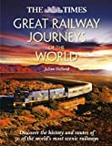 The Times Great Railway Journeys of the World: Discover the History, Route and Sites of 50 Famous Railway Lines