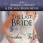 The Last Bride: DiCarlo Brides, Book 6 | Heather Tullis