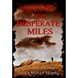 ACROSS THE DESPERATE MILES ~ Patrick Michael Murphy