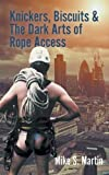img - for Knickers, Biscuits & the Dark Arts of Rope Access book / textbook / text book