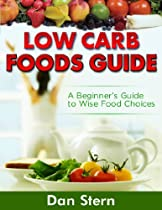 Low Carb Foods Guide - A Beginner's Guide to Wise Food Choices [Article]