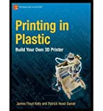 img - for [(Printing in Plastic: Build Your Own 3D Printer )] [Author: Patrick Hood-Daniel] [Jun-2011] book / textbook / text book