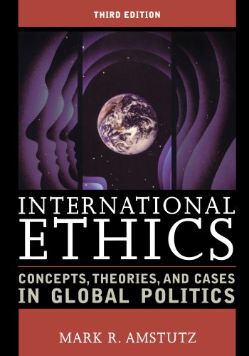 International Ethics: Concepts, Theories, and Cases in...