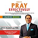 How to Pray Effectively, Volume 1 Audiobook by Pastor Chris Oyakhilome, PhD Narrated by Leafe Amosa