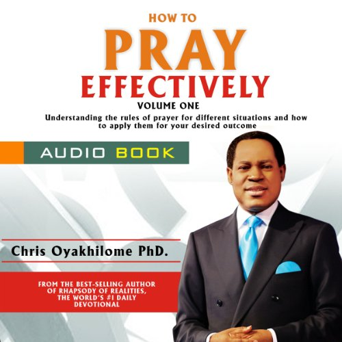 How to Pray Effectively, Volume 1, by PhD Pastor Chris Oyakhilome