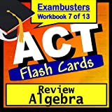 ACT Test Prep Algebra Review Flashcards--ACT Study Guide Book 7 (Exambusters ACT Study Guide) ~ ACT Exambusters