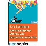 """Von italienischen M�cken und deutschen Elefanten: Anne Hertz & Friends 2von """"Eva Lohmann"""""""