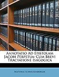 img - for Annotatio Ad Epistolam Jacobi Perpetua: Cum Brevi Tractatione Isagogica (Latin Edition) book / textbook / text book