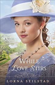 While Love Stirs (The Gregory Sisters Book #2): A Novel
