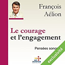 Le courage et l'engagement | Livre audio Auteur(s) : François Aélion Narrateur(s) : François Aélion