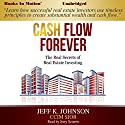 Cash Flow Forever: The Real Secrets of Real Estate Investing (       UNABRIDGED) by Jeff K. Johnson Narrated by Jerry Sciarrio