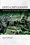 Onto-Cartography: An Ontology of Machines and Media (Speculative Realism)