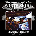 Voyages of the White Skull: A White Skull Adventure, Book 1 (       UNABRIDGED) by Jason Jones Narrated by RiverNaba