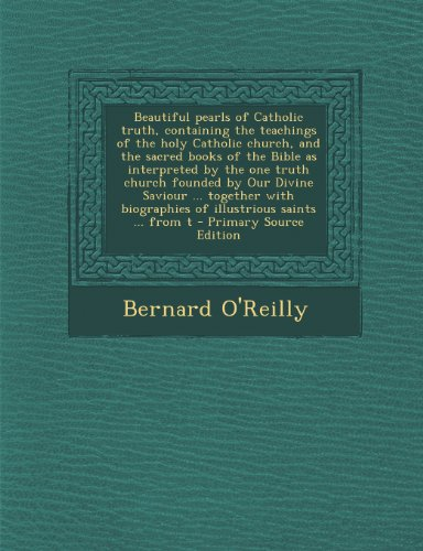Beautiful Pearls of Catholic Truth, Containing the Teachings of the Holy Catholic Church, and the Sacred Books of the Bible as Interpreted by the One