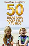 img - for 50 Ideas Para Hacer Feliz a Tu Hijo book / textbook / text book